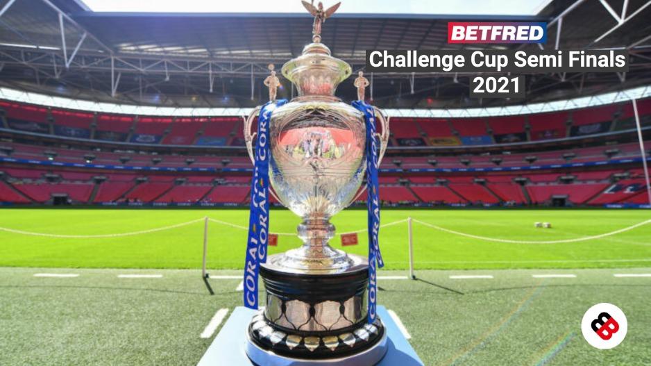 Challenge Cup Semi Finals 2021